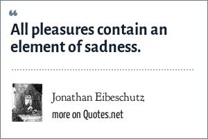 Jonathan Eibeschutz: All pleasures contain an element of sadness.