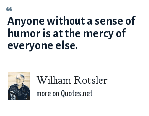 William Rotsler: Anyone without a sense of humor is at the mercy of everyone else.