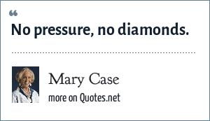 Mary Case: No pressure, no diamonds.