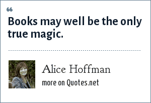 Alice Hoffman: Books may well be the only true magic.