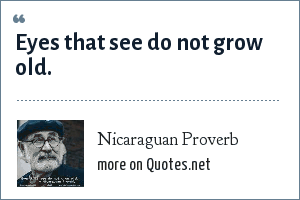Nicaraguan Proverb Eyes That See Do Not Grow Old