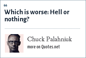 Chuck Palahniuk: Which is worse: Hell or nothing?