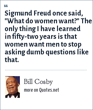 Bill Cosby: Sigmund Freud once said,