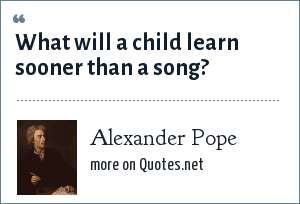 Alexander Pope: What will a child learn sooner than a song?
