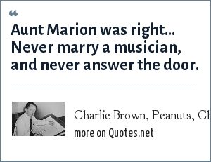 Charlie Brown, Peanuts, Charles M. Schulz: Aunt Marion was right... Never marry a musician, and never answer the door.