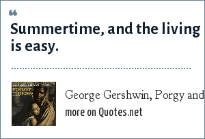 George Gershwin, Porgy and Bess: Summertime, and the living is easy.
