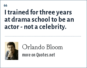 Orlando Bloom: I trained for three years at drama school to be an actor - not a celebrity.