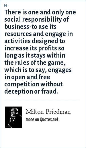 milton friedman doctrine the social responsibility of business is to increase profits Friedman (1970) the social responsibility of business is to increase its profits remains one of the most prominent antagonist of corporate social responsibility (csr.