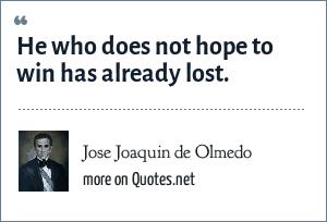 Jose Joaquin de Olmedo: He who does not hope to win has already lost.