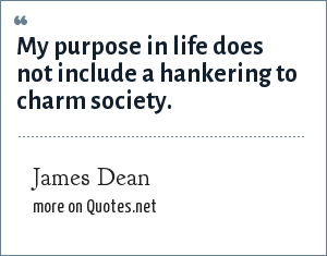 James Dean: My purpose in life does not include a hankering to charm society.
