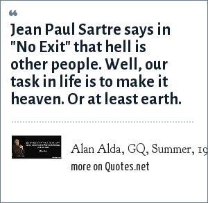 Alan Alda, GQ, Summer, 1980: Jean Paul Sartre says in