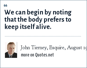 John Tierney, Esquire, August 1981: We can begin by noting that the body prefers to keep itself alive.