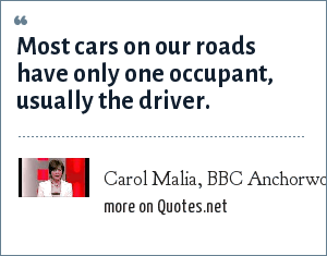 Carol Malia, BBC Anchorwoman: Most cars on our roads have only one occupant, usually the driver.