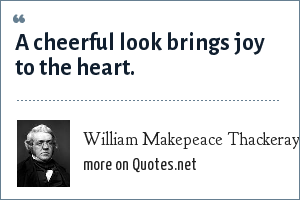 William Makepeace Thackeray: A cheerful look brings joy to the heart.