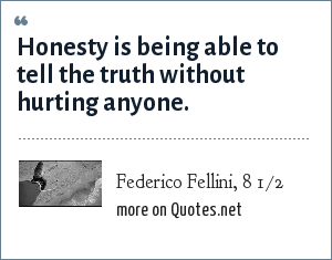 Federico Fellini, 8 1/2: Honesty is being able to tell the truth without hurting anyone.