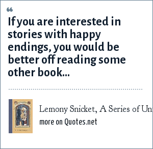 Lemony Snicket, A Series of Unfortunate Events: The Bad Beginning: If you are interested in stories with happy endings you would be better off reading some other book.