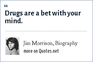 Jim Morrison, Biography: Drugs are a bet with your mind.