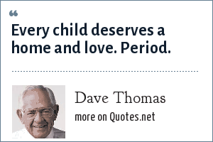Dave Thomas: Every child deserves a home and love. Period.