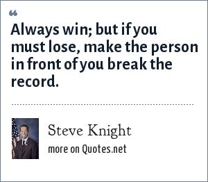 Steve Knight: Always win; but if you must lose, make the person in front of you break the record.