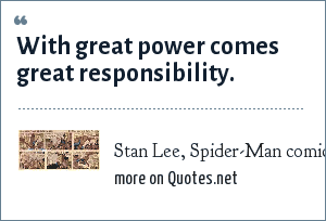 Stan Lee, Spider-Man comic: With great power comes great responsibility.