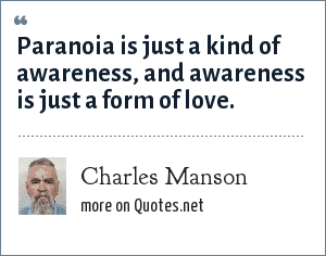 Charles Manson: Paranoia is just a kind of awareness, and awareness is just a form of love.