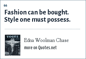 Edna Woolman Chase: Fashion can be bought. Style one must possess.