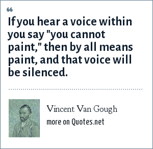 Vincent Van Gough: If you hear a voice within you say