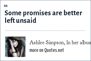 Ashlee Simpson, In her album Autobiography.: Some promises are better left unsaid