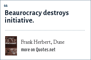Frank Herbert, Dune: Beaurocracy destroys initiative.
