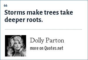 Dolly Parton: Storms make trees take deeper roots.