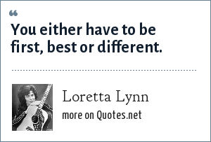 Loretta Lynn: You either have to be first, best or different.