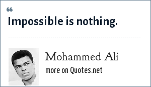 Mohammed Ali: Impossible is nothing.