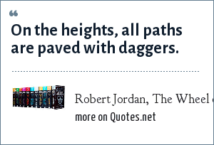 Robert Jordan, The Wheel of Time: On the heights, all paths are paved with daggers.