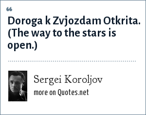 Sergei Koroljov: Doroga k Zvjozdam Otkrita.<br> (The way to the stars is open.)