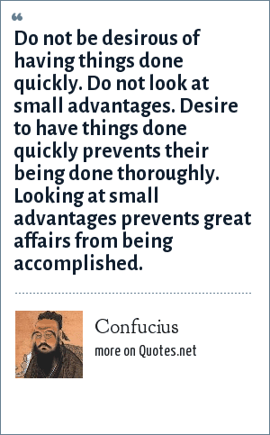 Great Small Quotes Best Confucius Do Not Be Desirous Of Having Things Done Quicklydo
