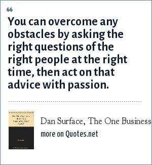 Dan Surface, The One Business Book You Absolutely Must Own!: You can overcome any obstacles by asking the right questions of the right people at the right time, then act on that advice with passion.