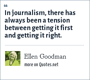 Ellen Goodman: In journalism, there has always been a tension between getting it first and getting it right.