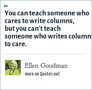 Ellen Goodman: You can teach someone who cares to write columns, but you can't teach someone who writes columns to care.