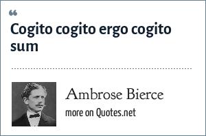 Ambrose Bierce: Cogito cogito ergo cogito sum