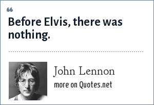 John Lennon: Before Elvis, there was nothing.