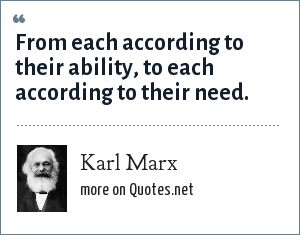 Karl Marx: From each according to their ability, to each according to their need.