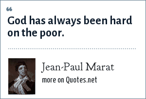 Jean-Paul Marat: God has always been hard on the poor.