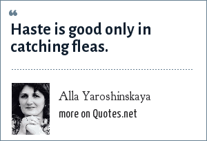 Alla Yaroshinskaya: Haste is good only in catching fleas.