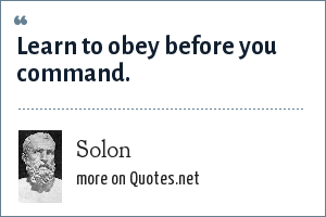 Solon: Learn to obey before you command.