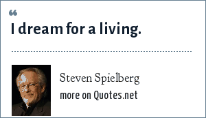 Steven Spielberg: I dream for a living.