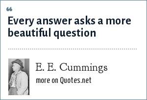 e e cummings: Every answer asks a more beautiful question