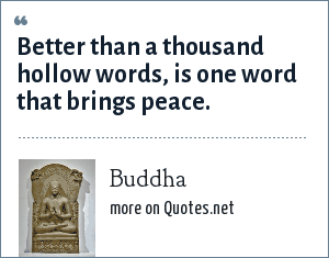 Buddha: Better than a thousand hollow words, is one word that brings peace.