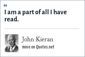 John Kieran: I am a part of all I have read.