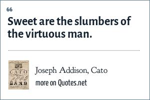 Joseph Addison, Cato: Sweet are the slumbers of the virtuous man.