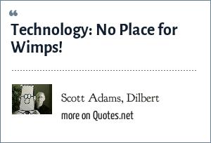 Scott Adams, Dilbert: Technology: No Place for Wimps!